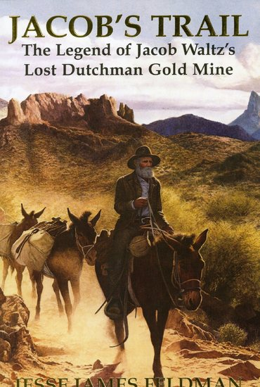 Jacob's Trail The Legend of Jacob Waltz's Lost Dutchman Gold Mine.jpg