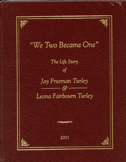 We Two Became One The Life Story of Jay Freeman Turley & Leona Fairbourn Turley.jpg